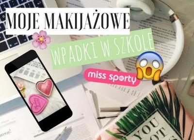 Dziewczę™co.pl: Makijażowe wpadki w szkole! Jak ich uniknąć‡!?