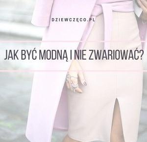Dziewczęco.pl: Jak być modną i nie zwariować?