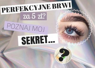 Dziewczęco.pl: Perfekcyjne brwi za mniej niż 5 złotych? Poznaj mój sekret!