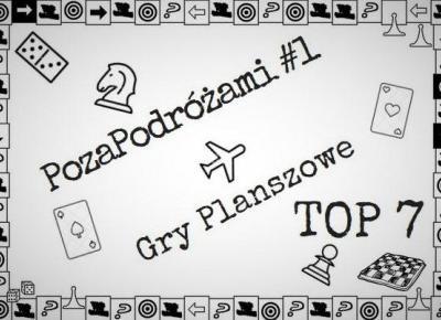 PozaPodróżami #1 - Gry Planszowe - Top 7 - Siódmy w Świecie