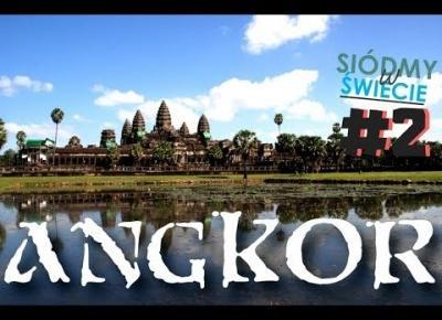 Kambodża #2 - Angkor i Święte Miasto Khmerów - Siódmy w Świecie