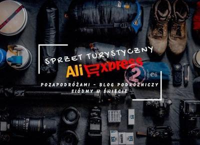PozaPodróżami #8 - Sprzęt turystyczny z Aliexpress #2 - Siódmy w Świecie