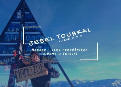 Maroko #1 - Wejście na najwyższy szczyt Jbel Toubkal - Siódmy w Świecie