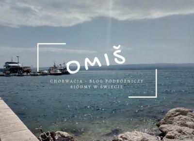 Chorwacja #2 - Zwiedzamy miasto Omiš! - Siódmy w Świecie