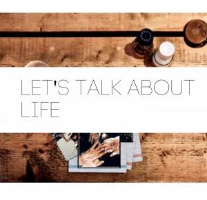 #2 Let's talk about life – Let's talk about…