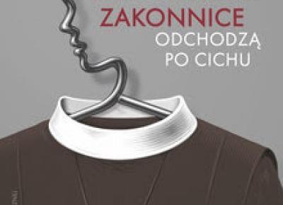 Zakonnice odchodzą po cichu - Marta Abramowicz   Czytam, polecam...