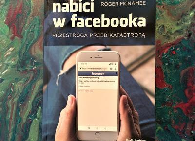 Nabici w Facebooka. Przestroga przed katastrofą - Roger McNamee | Czytam, polecam...