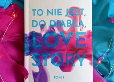 To nie jest, do diabła, love story - Julia Biel | Czytam, polecam...