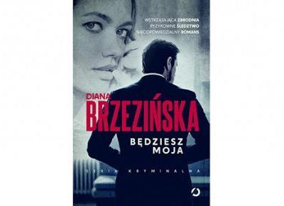 Będziesz moja - Diana Brzezińska | Czytam, polecam...