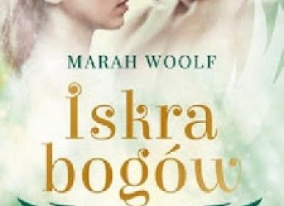 Iskra bogów. Nie kochaj mnie - Marah Woolf | Czytam, polecam...
