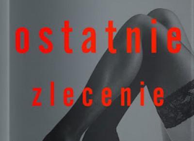 Ostatnie zlecenie - Katarzyna Wilk | Czytam, polecam...