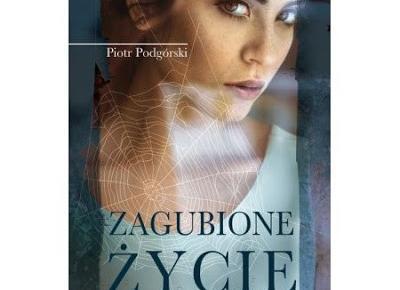 Zagubione życie - Piotr Podgórski | Czytam, polecam...