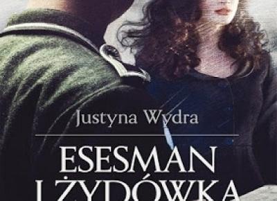 Esesman i Żydówka. Wojna i miłość - Justyna Wydra | Czytam, polecam...