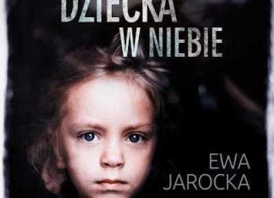 Nie zostawia się dziecka w niebie - Ewa Jarocka | Czytam, polecam...