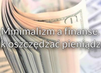 Minimalizm i finanse. Jak oszczędzać pieniądze?