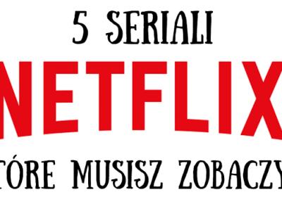 5 seriali, które musisz zobaczyć! | Takie tam