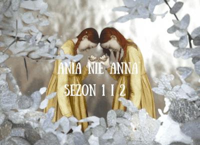 Prawie Recenzja - Ania nie Anna (sezon 1 i 2) | Takie tam