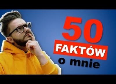 TAG 50 FAKTÓW O MNIE   Dlaczego nagrywam? Czego się boję? Poznajcie mnie lepiej :)