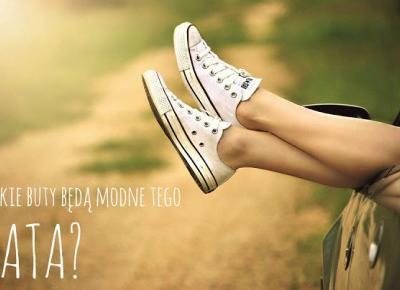 Jakie buty będą modne tego lata? | Testacja