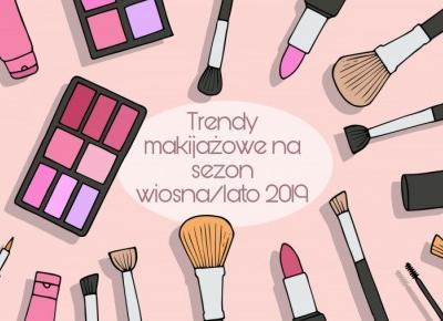 Trendy makijażowe na sezon wiosna/lato 2019