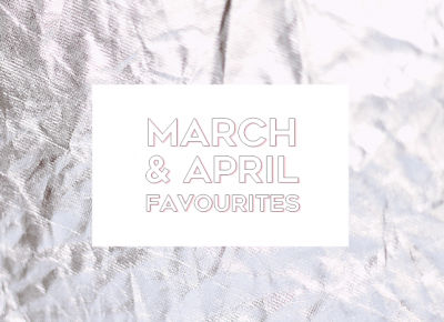 MARCH & APRIL FAVOURITES | PATRYCJA PIANKOWSKA