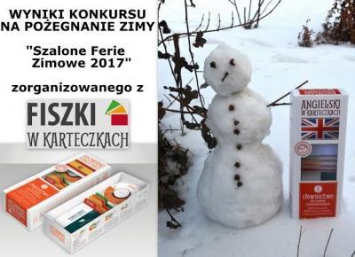Podróże Dwóch Włóczykijów  ~  Two Gadabouts' Journeys: Szalone Ferie Zimowe 2017 - prace nagrodzone w konkursie zorganizowanym na pożegnanie zimy