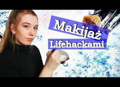 Makijaż Lifehackami