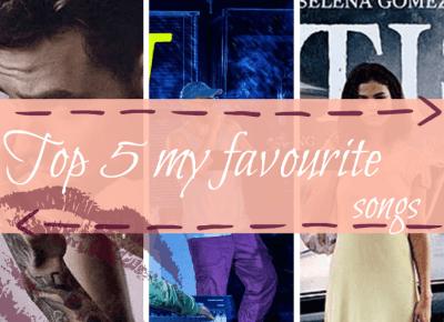 Ulciiakk: Top 5 my favourite songs| July 2017