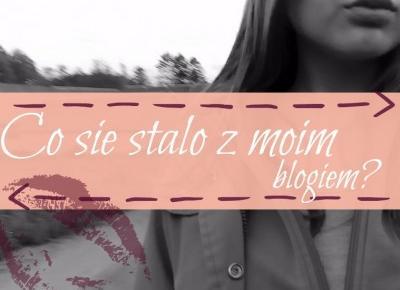 Ulciiakk: Co się stało z moim blogiem?