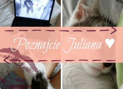 Ulciiakk: Poznajcie Juliana ♥
