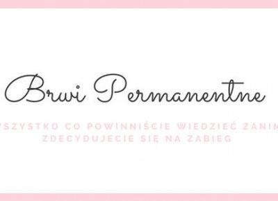 Brwi permanentne | zabieg, ból, proces gojenia, efekt przed i po | vanilliowynotes.pl | Blog modowy recenzje kosmetyków lifestyle