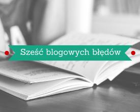 Sześć blogowych błędów