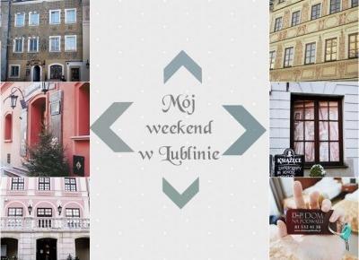 Ważkowa : Mój weekend w Lublinie