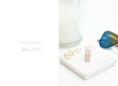 ULUBIONE RZECZY: LIPIEC 2017 - wee mini / blog kosmetyczny / blog o urodzie