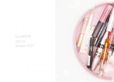 Ulubione rzeczy sierpień 2017 - wee mini / blog kosmetyczny / blog o urodzie