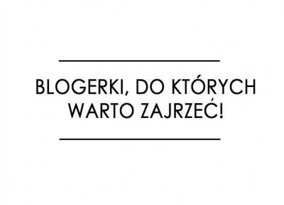 Weloveblogs: Blogerki, do których warto zajrzeć! || Blogowanie
