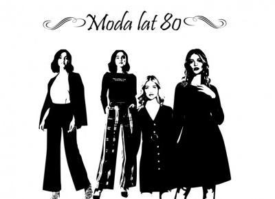 Pasje Weroniki: Moda lat 80-tych