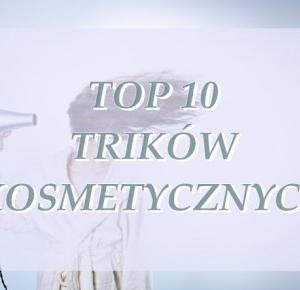 TOP 10  : 10 trików kosmetycznych które zaoszczędzą nasz czas i pieniądze.