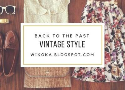 JESTEM WIKTORIA: Vintage Style or Back to the Past
