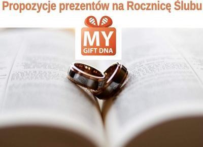 Blog testerski: PROPOZYCJE PREZENTÓW NA ROCZNICĘ ŚLUBU - My Gift DNA