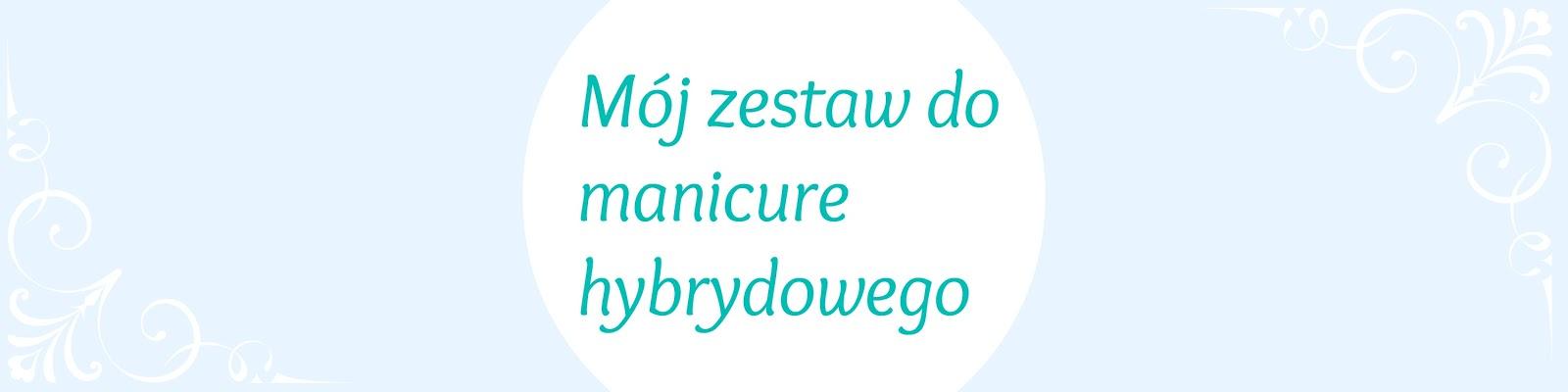 Mój zestaw do manicure hybrydowego - .