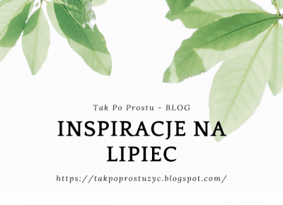 INSPIRACJE NA LIPIEC + KALENDARZ DO POBRANIA