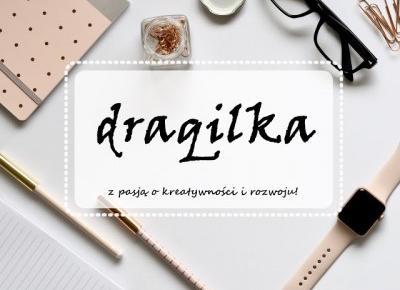 Draqilka - czyli z pasją o kreatywności i rozwoju | Wywiad z blogerem
