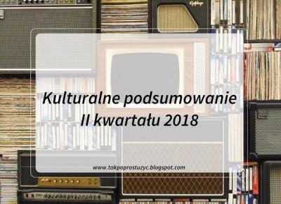 KULTURALNE PODSUMOWANIE II KWARTAŁU 2018