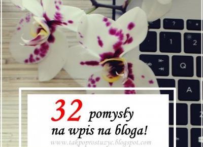 32 pomysły na wpis na bloga