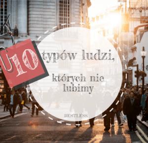 #10 typów ludzi, których nie lubimy        |         RESTLESS