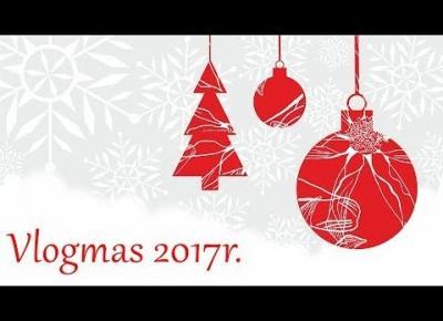 VLOGMAS 2017 #12 Co psuje atmosferę świąteczną