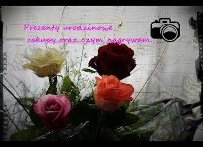 Zakupy, prezenty urodzinowe oraz czym nagrywam moje filmiki na yt