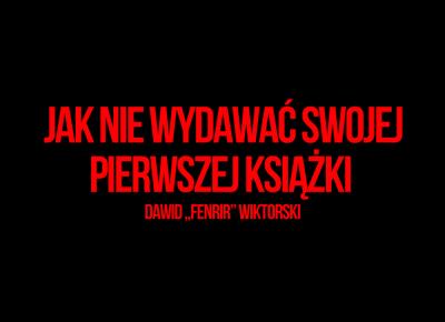 """Fantastyczny świat Leona Zabookowca: Jak NIE wydawać swojej pierwszej książki – Dawid """"Fenrir"""" Wiktorski"""