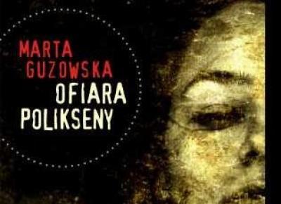 """RECENZJA   """"Ofiara Polikseny"""" Marta Guzowska – Zaczytany w Książkach"""